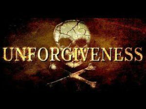 The Consequences of Unforgiveness