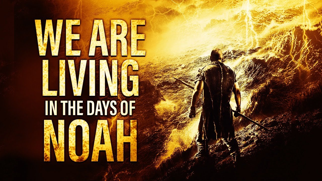 Living in the Days of Noah - Are we living in the last days of Noah?
